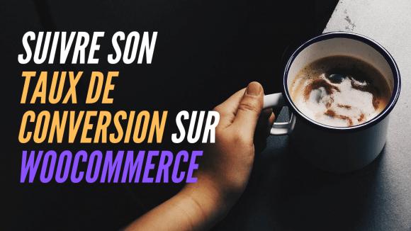 Comment suivre son taux de conversion sur WooCommerce ?