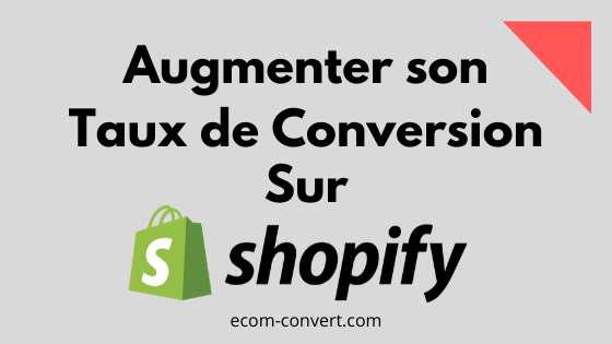 Augmenter le Taux de Conversion de sa Boutique Shopify