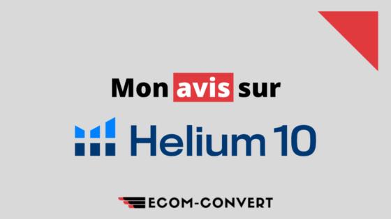 Faut-il choisir Helium 10 pour vendre sur Amazon ? Mon avis !
